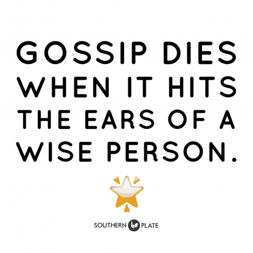 Gossip dies when it hits the ears of a wise person.