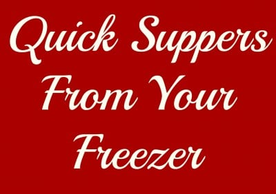 Quick Suppers from your Freezer! ~Updated~