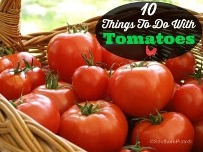 10 Things to do with Tomatoes