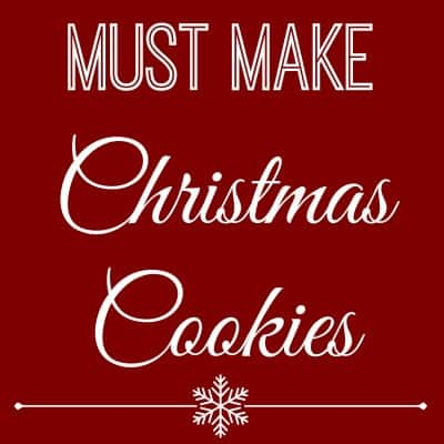 My Must Make Christmas Cookies Recipes