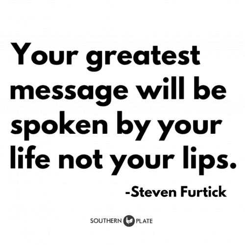 your greatest message will be spoken by your life not your lips quote by steven furtick